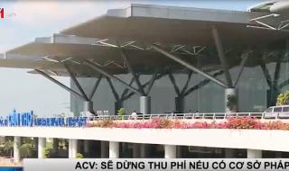 [Video] ACV sẽ dừng thu phí ô tô ra vào sân bay nếu có cơ sở pháp lý